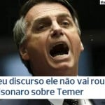 Bolsonaro: Temer já roubou muito; meu discurso não vai roubar