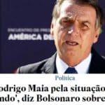 """Bolsonaro diz que """"perdoa"""" Maia por situação de Moreira"""