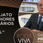 Gilmar, no Roda Viva: STF foi cúmplice da Lava Jato