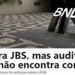 Auditoria externa não acha corrupção no BNDES. E o MP insiste na 'caixa preta'