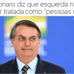 Não, Bolsonaro, não queremos ser 'normais' como você