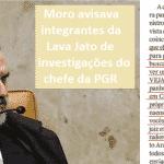 Moro espionava PGR para procuradores do Paraná